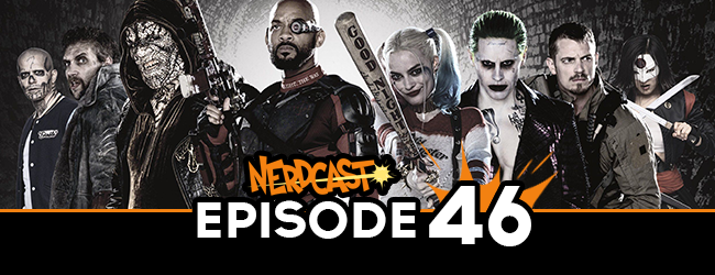 Nerdcast: Episode 46 (Suicide Squad Special)